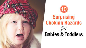 10 Surprising Choking Hazards for Babies and Toddlers