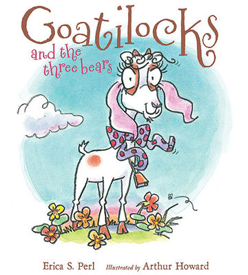 Goatilocks and the Three Bears By Erica S. Perl