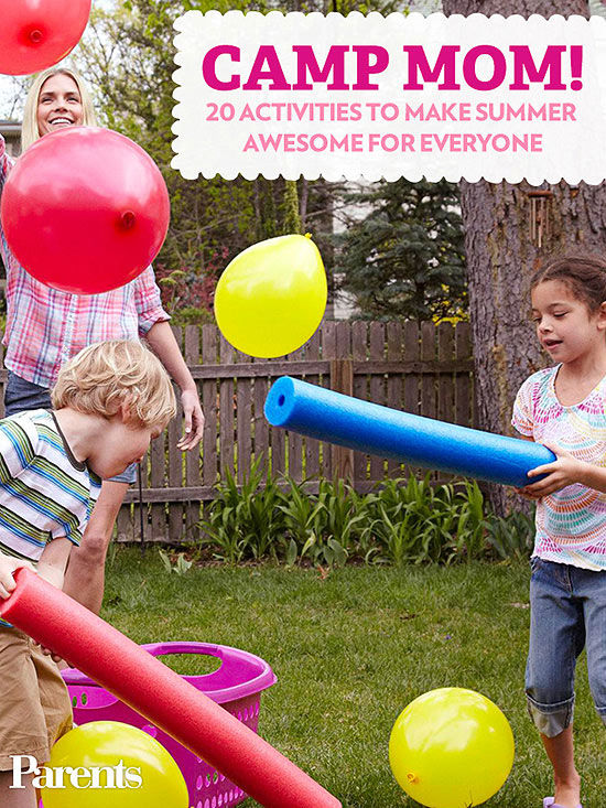 Camp Mom 20 Activities To Make Summer Awesome For Everyone