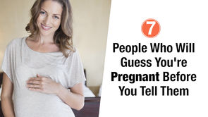 7 People Who Will Guess You're Pregnant Before You Tell Them