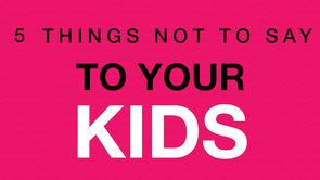 10 Things You Should Never Say to Your Kids