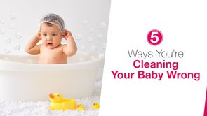 5 Ways You're Cleaning Your Baby Wrong