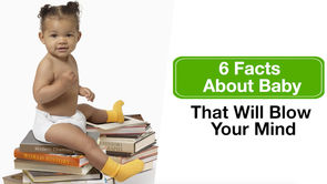 6 Facts About Baby That Will Blow Your Mind