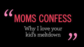 What's Up Moms Confess: Why I Love Your Kid's Meltdown