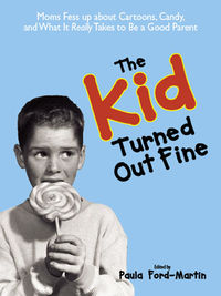 The Kid Turned Out Fine, by Paula Ford Martin