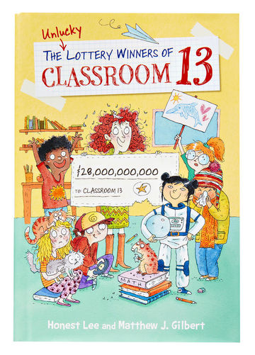The Unlucky Lottery Winners of Classroom 13 by Honest Lee and Matthew J. Gilbert