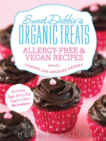Sweet Debbie's Organic Treats: Allergy Free and Vegan Recipes