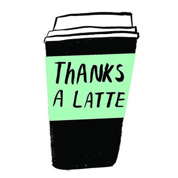 """Thanks a latte"" coffee cup"