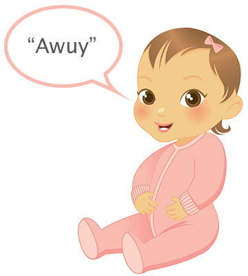 "baby's first words ""Awuy"""
