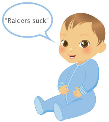 "baby's first words ""Raiders suck"""