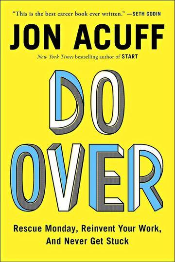Do Over: Rescue Monday, Reinvent Your Work, and Never Get Stuck, Jon Acuff