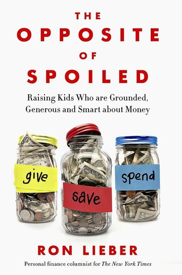 The Opposite of Spoiled: Raising Kids Who Are Grounded, Generous and Smart About Money, Rob Lieber