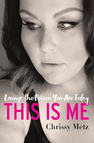 Chrissy Metz This Is Me Loving the Person You Are Today Book Cover
